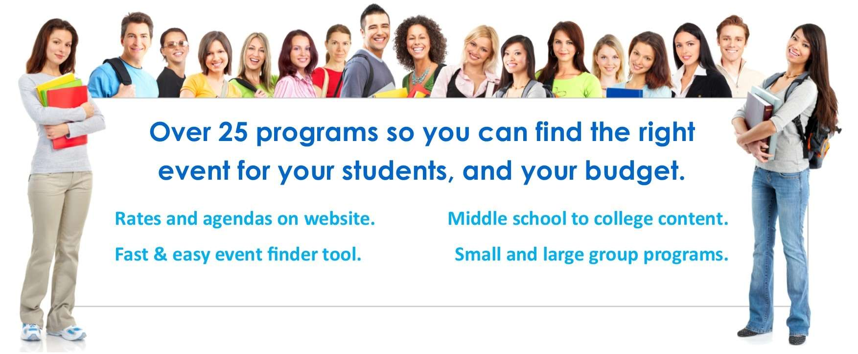 Over 25 programs so you can find the right event for your students and your budget